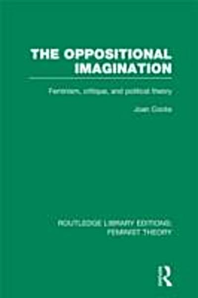 Oppositional Imagination (RLE Feminist Theory)