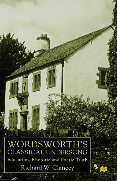 Wordsworth's Classical Undersong: Education, Rhetoric and Poetic Truth