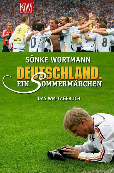 Deutschland. Ein Sommermärchen: WM-Tagebuch - Kiepenheuer & Witsch - Taschenbuch, Deutsch, Sönke Wortmann, Christoph Biermann, Das WM-Tagebuch, Das WM-Tagebuch