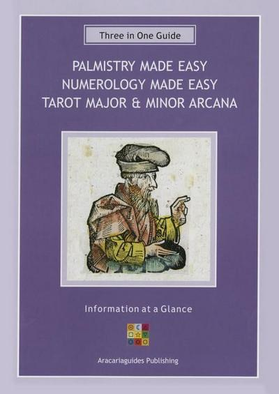 Palmistry Made Easy Guide, Numerology Made Easy, Tarot Major & Minor Arcana: A Three-In-One Guide