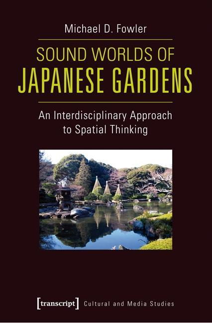 Sound Worlds of Japanese Gardens | Michael D. Fowler |  9783837625684