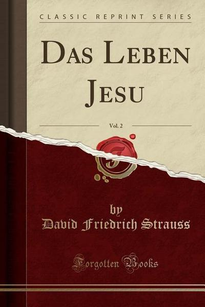 Das Leben Jesu, Vol. 2 (Classic Reprint)