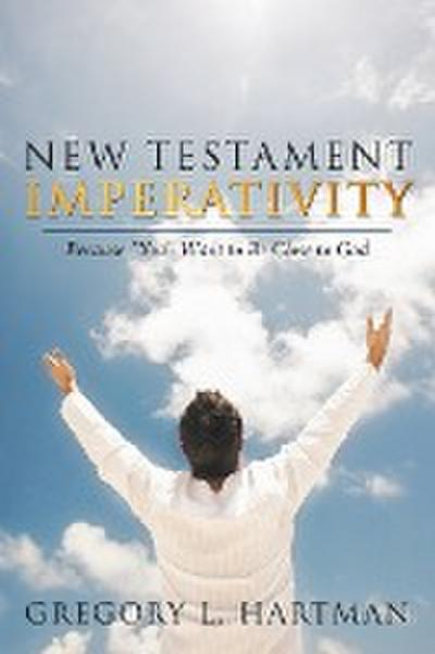 New Testament Imperativity: Because You Want to Be Close to God
