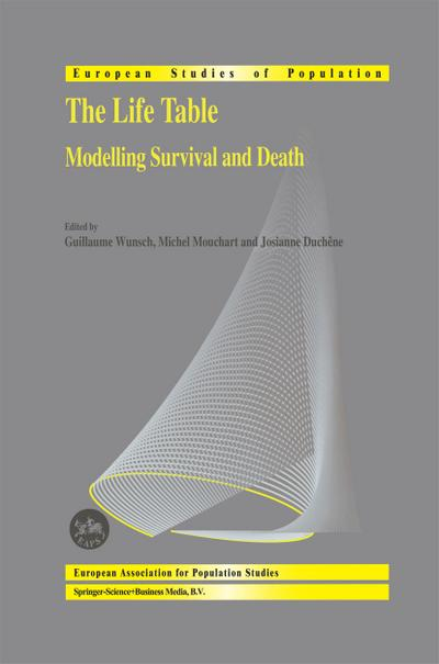 The Life Table: Modelling Survival and Death (European Studies of Population)