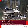 Revierfolklore: Zwischen Heimatstolz und Kommerz. Das Ruhrgebiet am Ende des Bergbaus in der Populärkultur