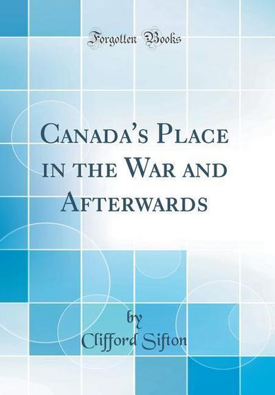 Canada's Place in the War and Afterwards (Classic Reprint)