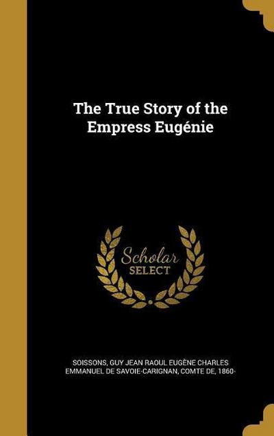 TRUE STORY OF THE EMPRESS EUGE