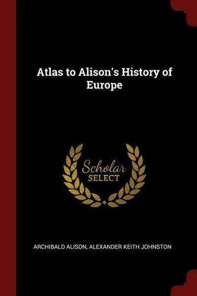 Atlas to Alison's History of Europe