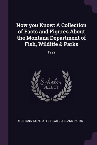 Now You Know: A Collection of Facts and Figures about the Montana Department of Fish, Wildlife & Parks: 1992