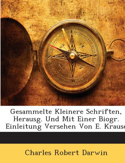 Gesammelte Kleinere Schriften, Herausg. Und Mit Einer Biogr. Einleitung Versehen Von E. Krause