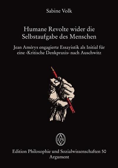Humane Revolte wider die Selbstaufgabe des Menschen; Jean Amérys »Kritische Denkpraxis« nach Auschwitz; Edition Philosophie und Sozialwissenschaften; Deutsch