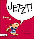 Robert will Jetzt!; Ill. v. Warnes, Tim; Übers. v. Butte, Anna; Deutsch; Durchgehend vierfarbig illustriert
