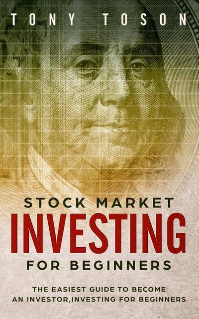 Stock Market Investing for Beginners: The Easiest Guide to Become an Investor, Investing for Beginners