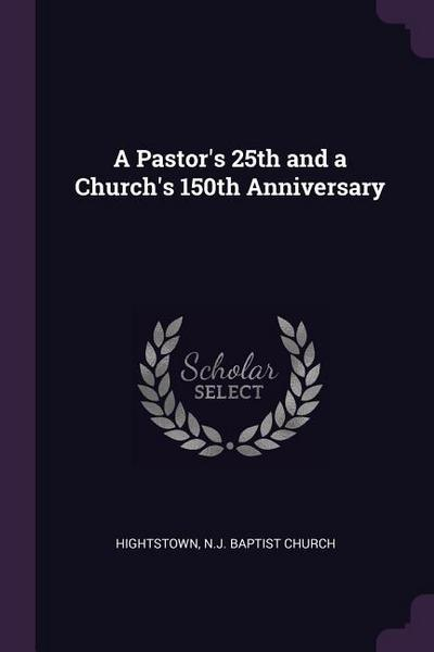 A Pastor's 25th and a Church's 150th Anniversary
