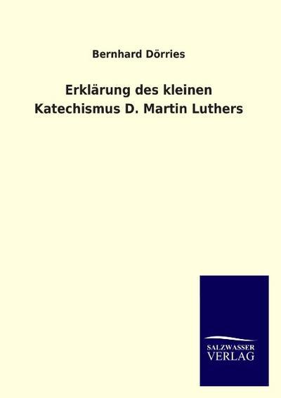 Erklärung des kleinen Katechismus D. Martin Luthers