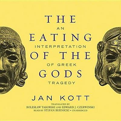 The Eating of the Gods: An Interpretation of Greek Tragedy