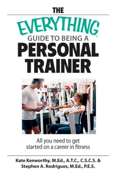 The Everything Guide To Being A Personal Trainer
