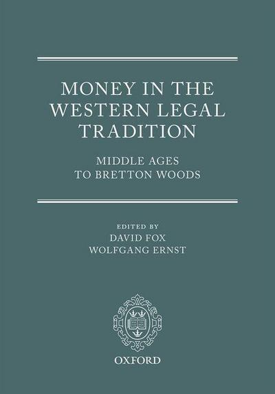 Money in the Western Legal Tradition: Middle Ages to Bretton Woods