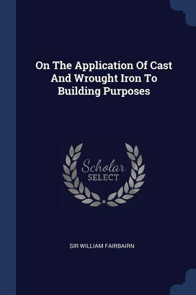 On the Application of Cast and Wrought Iron to Building Purposes