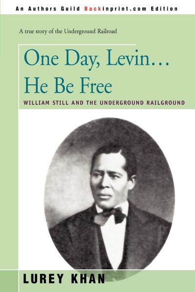 One Day, Levin... He Be Free: William Still and the Underground Railground