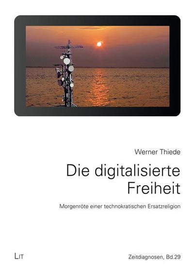 Die digitalisierte Freiheit.