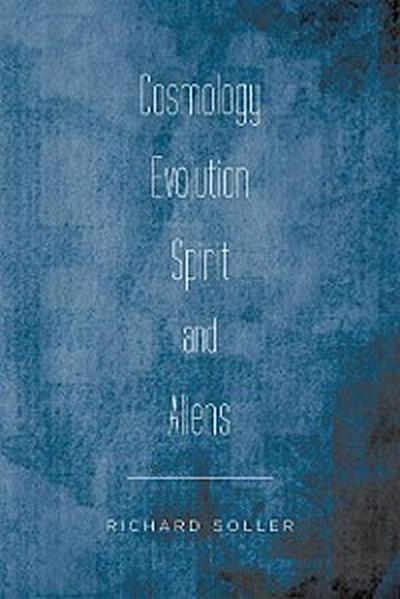 Cosmology Evolution Spirit and Aliens