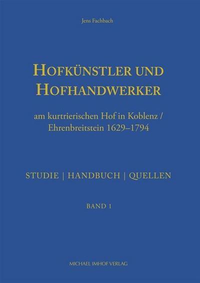Hofkünstler und Hofhandwerker am kurtrierischen Hof in Koblenz / Ehrenbreitstein 1629-1794: Studie, Handbuch, Quellen: Band 1 und 2 (artifex)