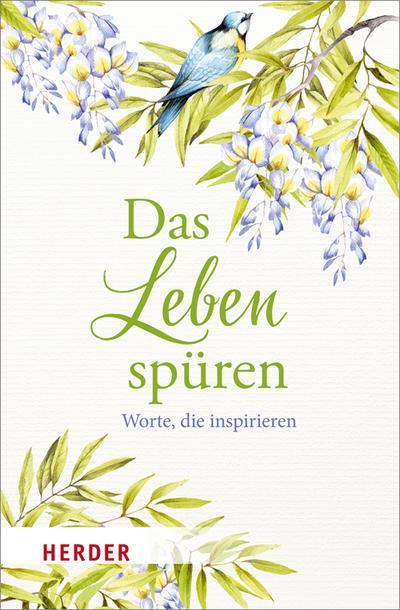 Das Leben spüren; Worte, die inspirieren; Hrsg. v. Neundorfer, German; Deutsch