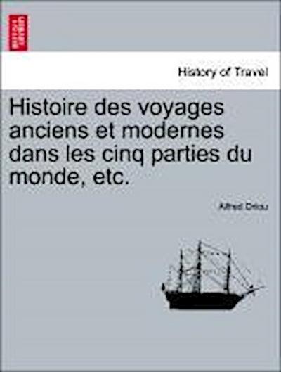 Histoire des voyages anciens et modernes dans les cinq parties du monde, etc.