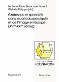 Grotesque et spatialité dans les arts du spectacle et de l'image en Europe (XVI<SUP>e</SUP>-XXI<SUP>e</SUP> siècles)