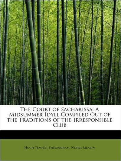 The Court of Sacharissa: A Midsummer Idyll Compiled Out of the Traditions of the Irresponsible Club