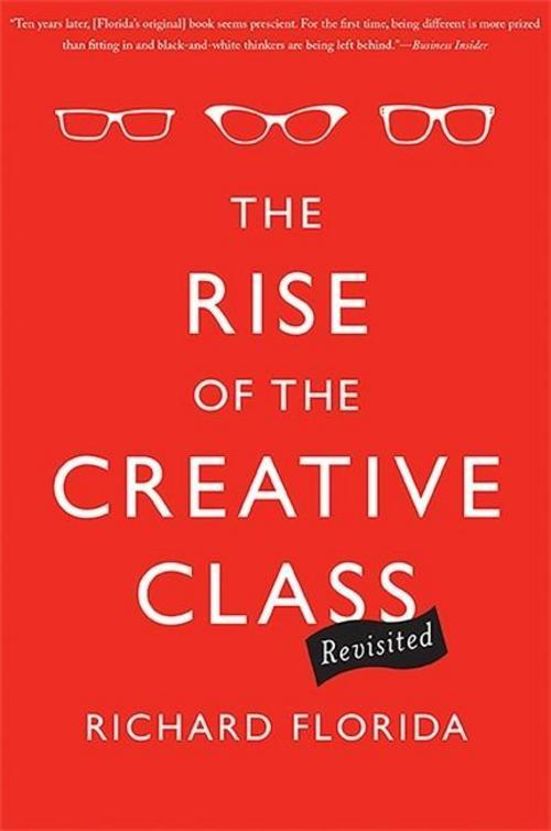 Rise of the Creative Class--Revisited Richard Florida