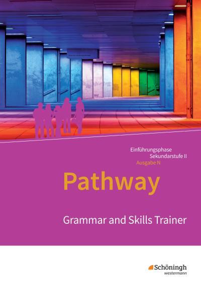 Pathway - Lese- und Arbeitsbuch Englisch zur Einführung in die gymnasiale Oberstufe. Grammar and Skills Trainer: Arbeitsheft. Niedersachsen