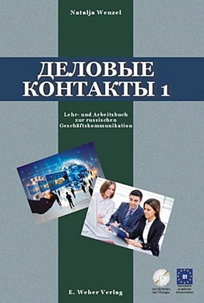 Djelovye kontakty - Businesskontakte.: Lehr- und Arbeitsbuch zur russischen Geschäftskommunikation auf dem Niveau B1 (inklusive Hörtexte und Grammatikübungen auf CD)