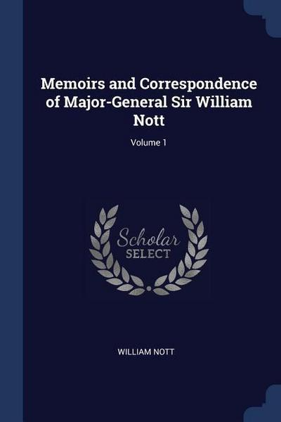 Memoirs and Correspondence of Major-General Sir William Nott; Volume 1