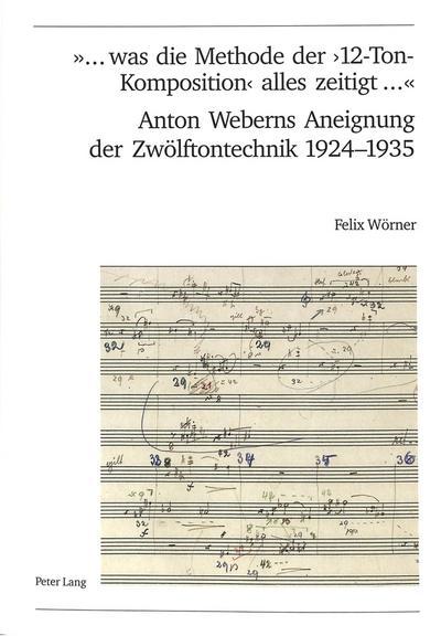 '... was die Methode der '12-Ton-Komposition' alles zeitigt ...'. Anton Weberns Aneignung der Zwölftontechnik 1924-1935