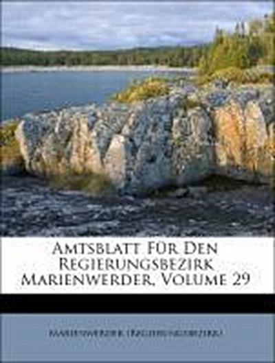 Amtsblatt für den Regierungsbezirk Marienwerder, Neunundzwanzigster Band