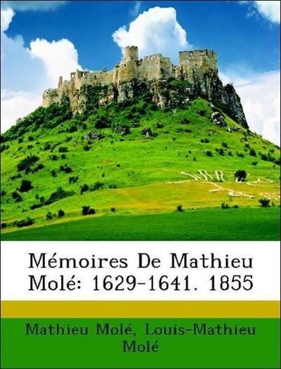Molé, M: Mémoires De Mathieu Molé: 1629-1641. 1855