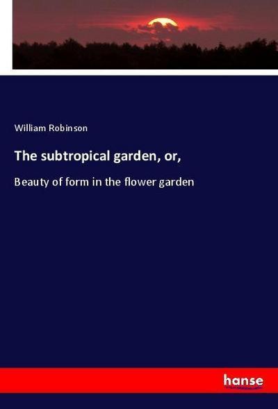 The subtropical garden, or,