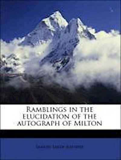 Ramblings in the elucidation of the autograph of Milton