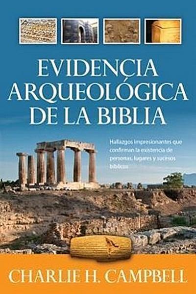 Evidencia Arqueológica de la Biblia: Hallazgos Impresionantes Que Confirman Verdades Biblicas = Archaeological Evidence of the Bible
