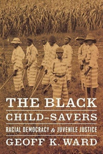 The Black Child-Savers: Racial Democracy and Juvenile Justice