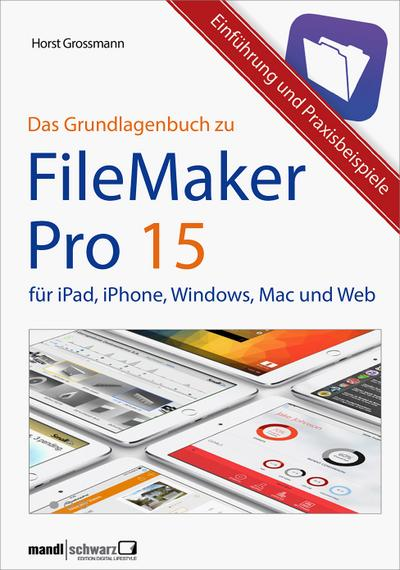 FileMaker Pro 15 - Das Grundlagenbuch; Automatisierung, Gestaltung, Mobilität; Deutsch