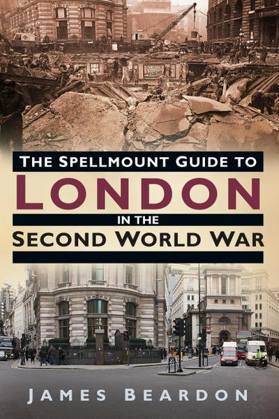 The Spellmount Guide to London in the Second World War