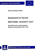 Gesellschaft im Wandel. Der Engel Mausert Sich. Das Bild der Frau in den Komödien Eduard von Bauernfelds: 1830-1870