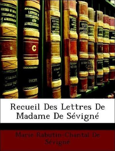 Recueil Des Lettres De Madame De Sévigné