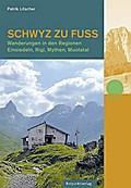 Schwyz zu Fuß; Wanderungen in den Regionen Ei ...