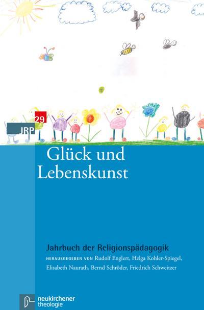Jahrbuch der Religionspädagogik (JRP) 2013 - Glück und Lebenskunst