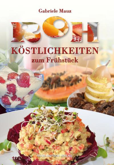 Rohköstlichkeiten zum Frühstück; Fit in den Tag mit leckeren Rezepten aus der Rohkostküche; Deutsch; durchg. vierfarb., 125 Illustr.