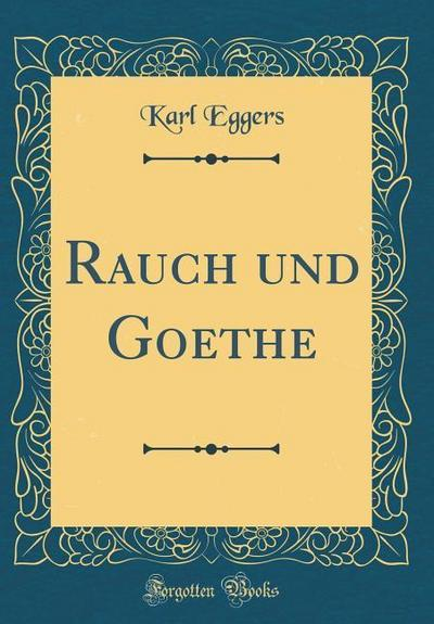 Rauch Und Goethe (Classic Reprint)